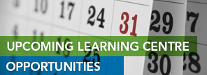Upcoming Learning Centre Opportunities