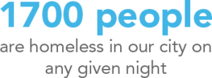 1700 people are homeless in our city on any given night.